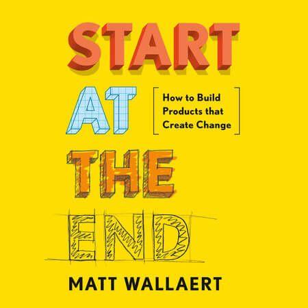 Start at the End - Matt Wallaert