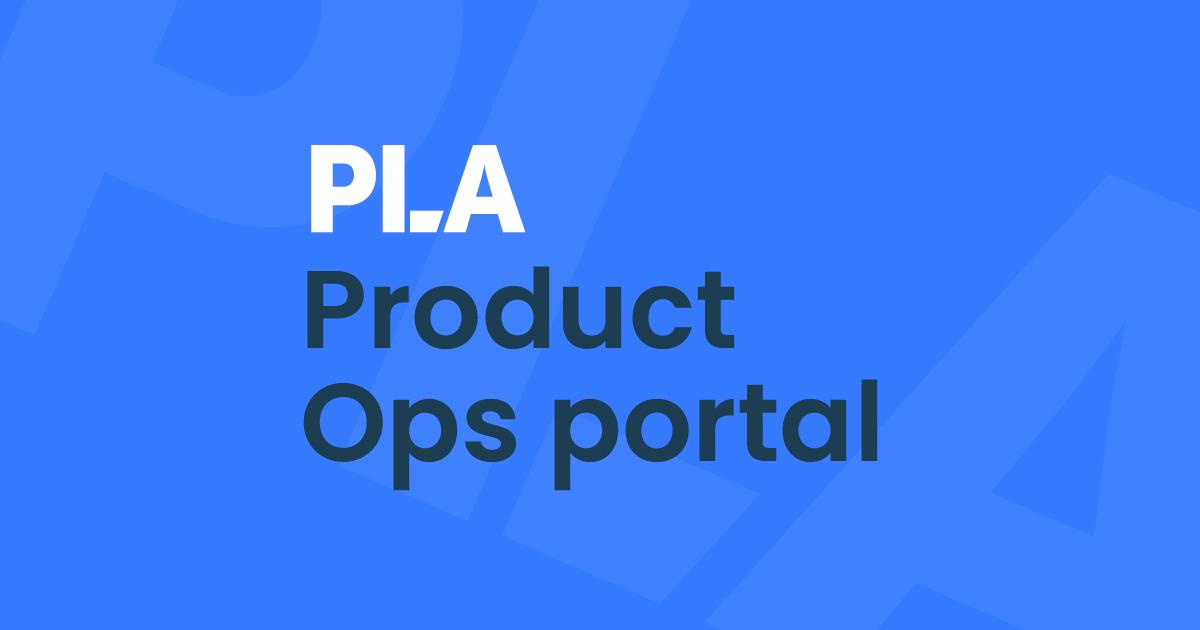 PLA Product Ops portal