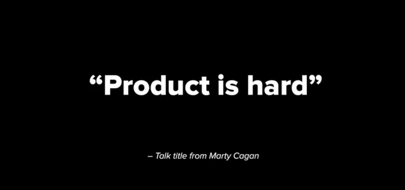 Product is hard - Mary Cagan quote